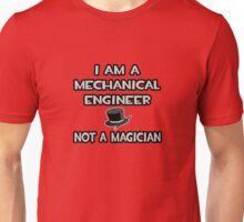 Mechanical Engineer - Not A Magician Unisex T-Shirt