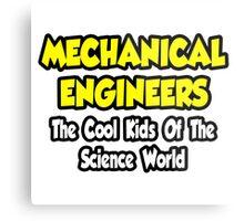 Mechanical Engineers .. Cool Kids of Science World Metal Print