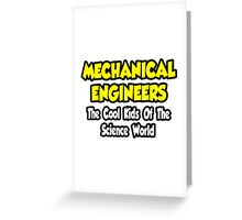 Mechanical Engineers .. Cool Kids of Science World Greeting Card