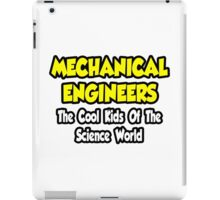 Mechanical Engineers .. Cool Kids of Science World iPad Case/Skin