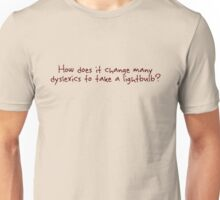 How does it change many dyslexics to take a lightbulb? Unisex T-Shirt