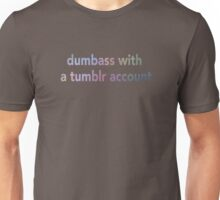 Dumbass with a tumblr account Unisex T-Shirt