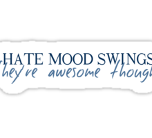 I HATE MOOD SWINGS. They're awesome though. Sticker