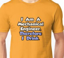I Am A Mechanical Engineer, Therefore I Drink Unisex T-Shirt