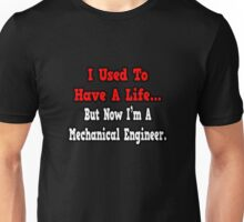 I Used To Have A Life, But Now I'm A Mechanical Engineer Unisex T-Shirt