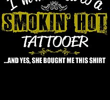 I'm Married To A Smokin' Hot Tattooer .....And Yes, She Bought Me This Shirt by birthdaytees