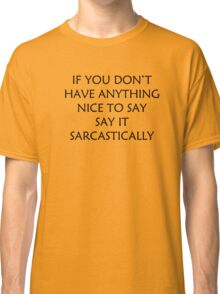 If You Don't Have Anything Nice To Say Classic T-Shirt