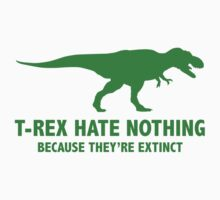 T-REX HATE NOTHING by FunniestSayings