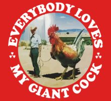 Everybody Loves My Giant Cock by crazytees