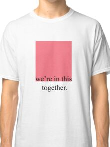 we're in this together Classic T-Shirt