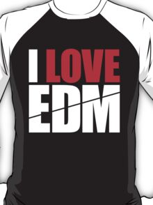 I Love EDM (Electronic Dance Music)  [white] T-Shirt
