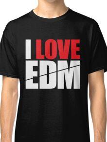 I Love EDM (Electronic Dance Music)  [white] Classic T-Shirt