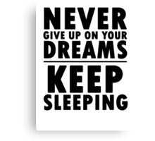 Never Give Up On Your Dreams Canvas Print