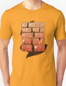 Make sure you do it FOR YOU! T-Shirt