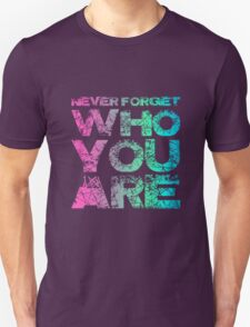 Never forget WHO YOU ARE! T-Shirt