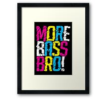 More Bass Bro  Framed Print