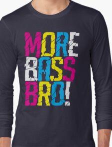More Bass Bro  Long Sleeve T-Shirt
