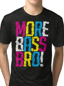More Bass Bro  Tri-blend T-Shirt