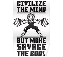 Civilize The Mind But Make Savage The Body Poster