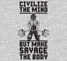 Civilize The Mind But Make Savage The Body by oolongtees