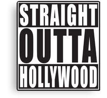 Straight Outta Hollywood Canvas Print