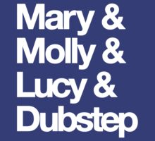 Mary and Molly and Lucy and Dubstep Shirt by lickquid