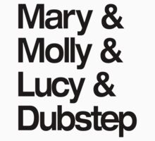 Mary & Molly & Lucy & Dubstep shirt by lickquid