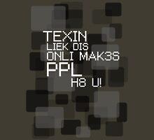 texin liek dis oni mak3s ppl h8 u Unisex T-Shirt
