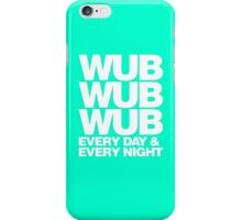 wub wub wub every day & every night (white) iPhone Case/Skin