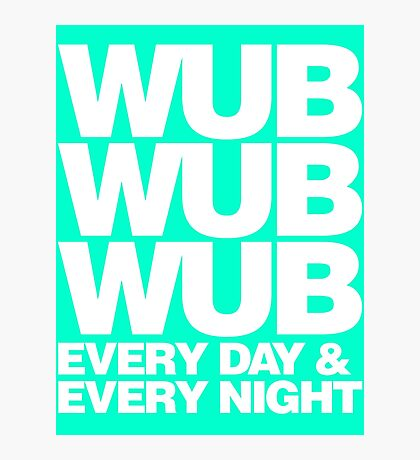 wub wub wub every day & every night (white) Photographic Print