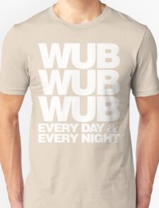 wub wub wub every day & every night (white) Unisex T-Shirt