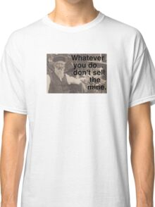 """Lechner says, """"Don't sell the mine."""" Classic T-Shirt"""