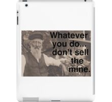 """Lechner says, """"Don't sell the mine."""" iPad Case/Skin"""