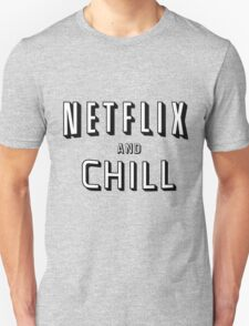 the netflix and chill Unisex T-Shirt