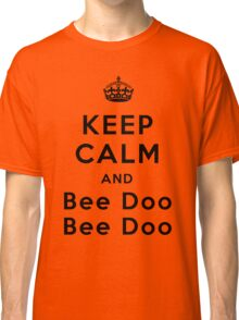 Keep Calm and Bee Doo Bee Doo Classic T-Shirt