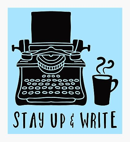 Stay Up & Write Photographic Print