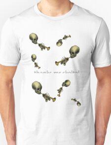 thanks mr skeltal! Unisex T-Shirt