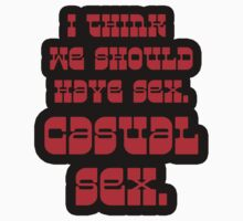 I think we should have sex...casual sex! T-Shirt
