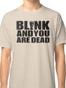 Blink And You Are Dead Classic T-Shirt