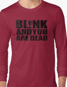 Blink And You Are Dead Long Sleeve T-Shirt