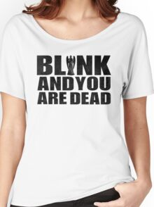 Blink And You Are Dead Women's Relaxed Fit T-Shirt