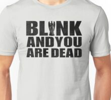Blink And You Are Dead Unisex T-Shirt