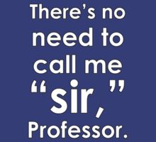 No Need To Call Me Sir, Professor II by syrensymphony