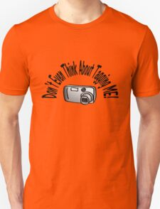 Don't Even Think About Tagging Me! Unisex T-Shirt