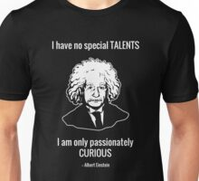 I Have No Special Talents. I Am Only Passionately Curious. -- Albert Einstein Unisex T-Shirt
