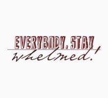Everybody, Stay Whelmed! by Sora  Conrad