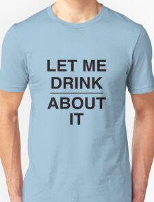 Let Me Drink About It T-Shirt