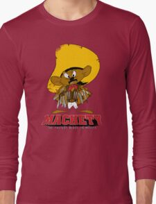 MACHETY - the fastest Blade in Mexico Long Sleeve T-Shirt