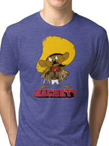 MACHETY - the fastest Blade in Mexico Tri-blend T-Shirt