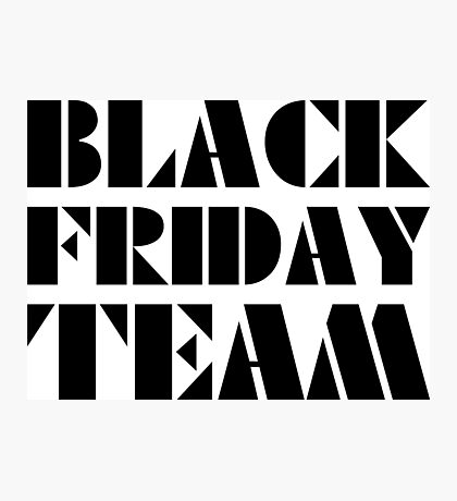Black Friday Team Photographic Print